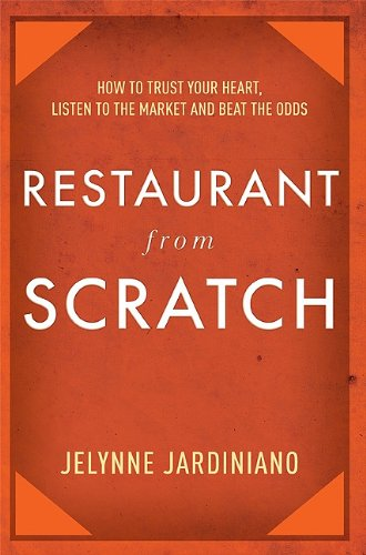 9781599321028: Restaurant From Scratch: How to trust your heart, listen to the market and beat the odds