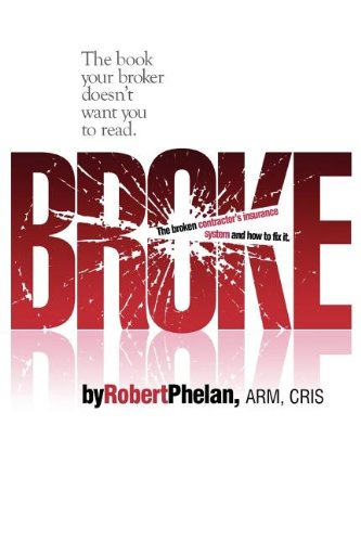 9781599321066: Broke: The Broken Contractor's Insurance System and How to Fix It