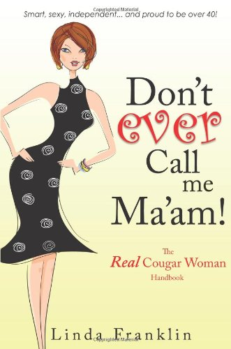 9781599321615: Don't Ever Call Me Ma'am: The Real Cougar Woman Handbook