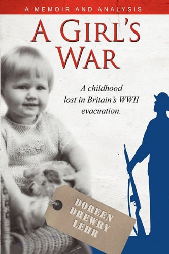 9781599321868: A Girls War: A Childhood Lost In Britain's WWII Evacuation