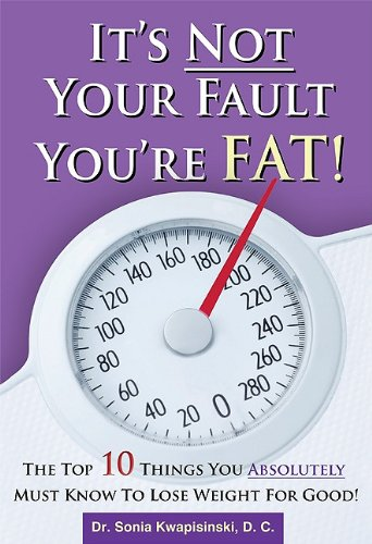 9781599321943: It's Not Your Fault You're Fat: The Top 10 Things You Absolutely Must Know To Lose Weight For Good
