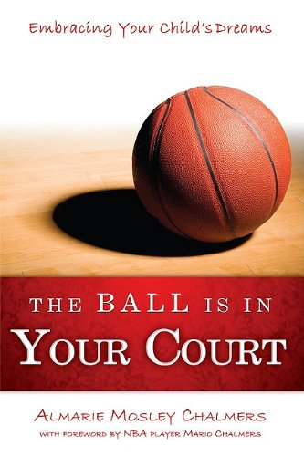 9781599322131: The Ball Is In Your Court: Embracing Your Child's Dreams