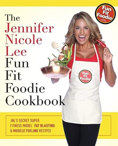 The Jennifer Nicole Lee Fun Fit Foodie Cookbook: JNL's Secret Super Fitness Model Fat Blasting...