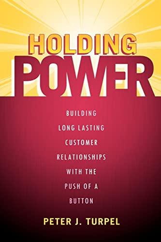 Holding Power: Building Long Lasting Customer Relationships: Turpel, Peter J