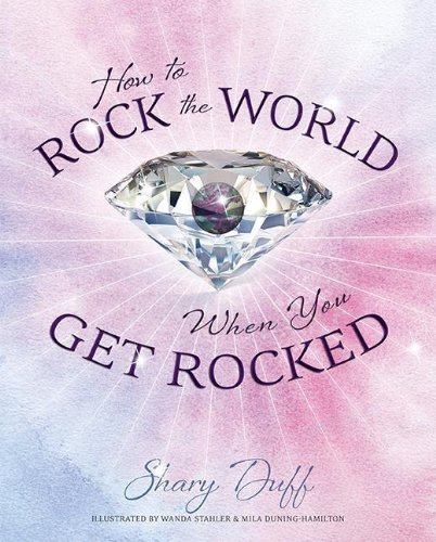 How to Rock the World When You Get Rocked (Paperback): Shary Duff