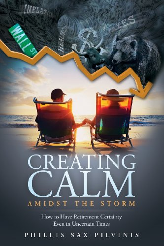 Creating Calm Amidst The Storm: How to Have Retirement Certainty Even In Uncertain Times: Pilvinis,...