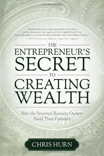 9781599323152: The Entrepreneur's Secret to Creating Wealth: How The Smartest Business Owners Build Their Fortunes