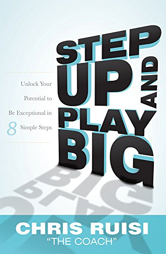 9781599323169: Step Up And Play Big: Unlock Your Potential to Be Exceptional in 8 Simple Steps