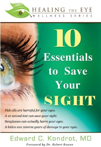 9781599323299: 10 Essentials to Save Your SIGHT (Healing the Eye Wellness Series)