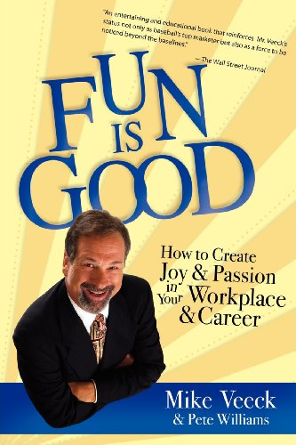 Fun Is Good: How to Create Joy and Passion in your Workplace and Career: Veeck, Mike; Williams, ...