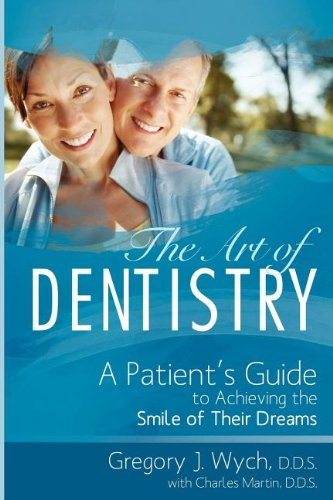 The Art Of Dentistry: A Patient's Guide to Achieving the Smile of Their Dreams