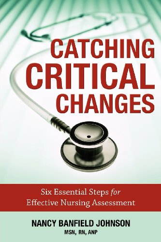 Catching Critical Changes: Six Essential Steps for Effective Nursing Assessment: Johnson, Nancy ...
