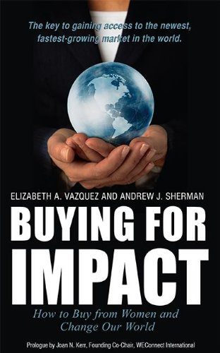Buying For Impact: How to Buy From Women and Change Our World (1599323524) by Elizabeth A. Vazquez; Andrew J Sherman