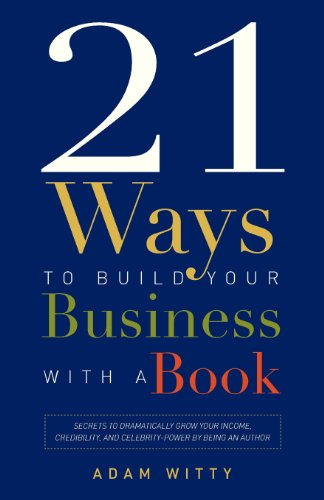 9781599323657: 21 Ways To Build Your Business With A Book: Secrets To Dramatically Grow Your Income, Credibility, and Celebrity-Power By Being An Author
