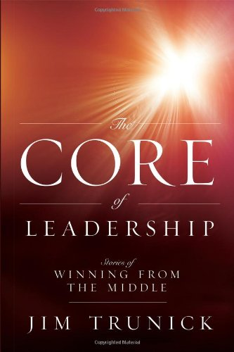 9781599323749: The Core of Leadership: Stories of Winning from the Middle