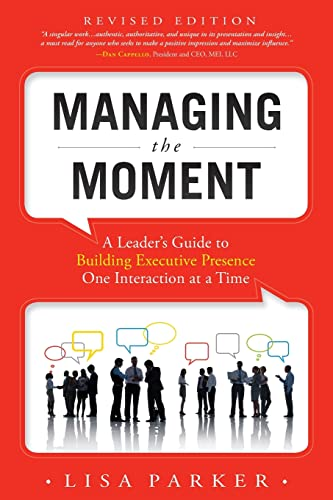 9781599323930: Managing the Moment: A Leader's Guide to Building Executive Presence One Interaction at a Time