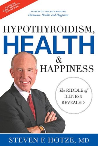 Hypothyroidism, Health & Happiness: The Riddle of Illness Revealed: Hotze, Steven F.