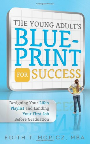 The Young Adult's Blueprint for Success: Designing Your Life's Playlist and Landing Your ...
