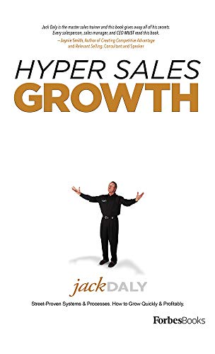 Hyper Sales Growth: Street-Proven Systems & Processes. How to Grow Quickly & Profitably: ...