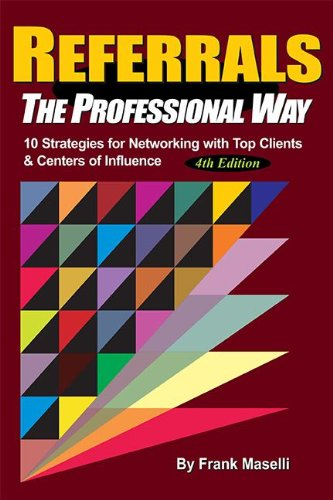 Referrals, the Professional Way: 10 Strategies for Networking with Top Clients & Centers of ...