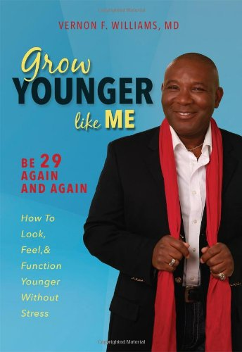 Grow Younger Like Me: Be 29 Again and Again: How to Look, Feel, and Function Younger, Without ...