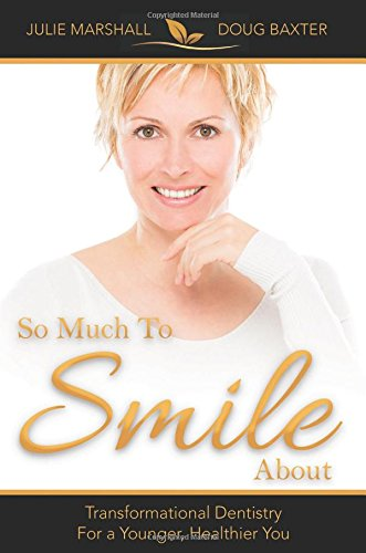 So Much To Smile About: Transformational Dentistry For A Younger, Healthier You: Marshall D.M.D., ...