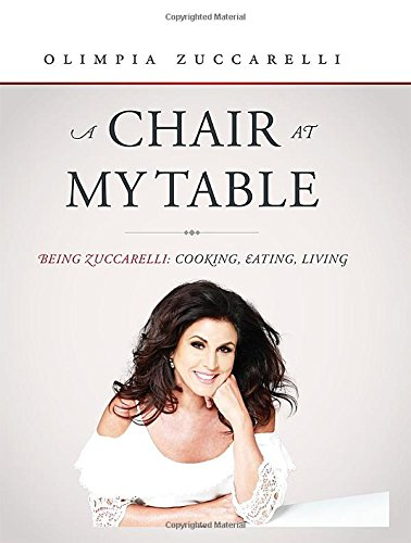 A Chair at My Table: Being Zuccarelli: Cooking, Eating, Living (Hardcover): Olimpia Zuccarelli