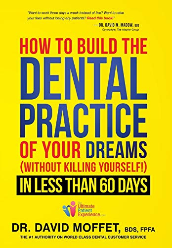 9781599325217: How To Build The Dental Practice Of Your Dreams: (Without Killing Yourself!) In Less Than 60 Days