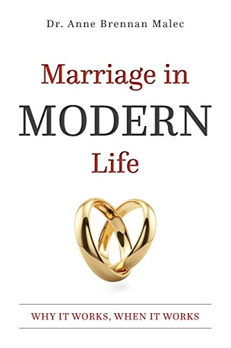 Marriage in Modern Life: Why It Works, When It Works: Malec, Dr. Anne Brennan