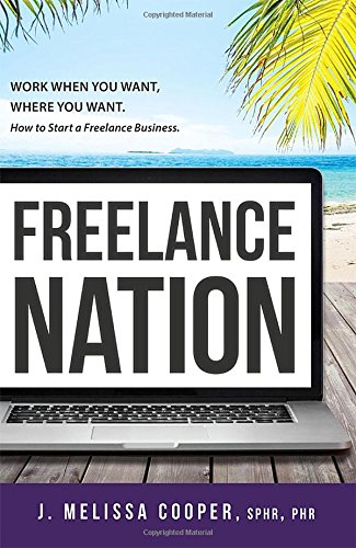 Freelance Nation: Work When You Want, Where You Want. How to Start a Freelance Business.: J. ...