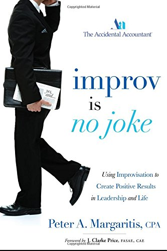 Improv Is No Joke: Using Improvisation to Create Positive Results in Leadership and Life: ...