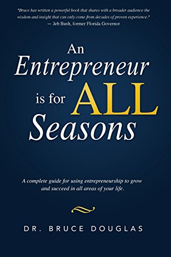 An Entrepreneur is for All Seasons: A complete guide for using entrepreneurship to grow and succeed...