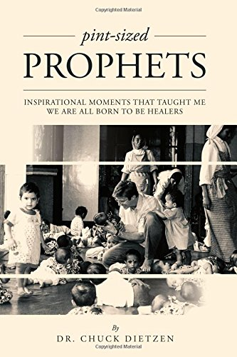 Pint-sized Prophets: Inspirational Moments That Taught Me We Are All Born To Be Healers: Dietzen, ...