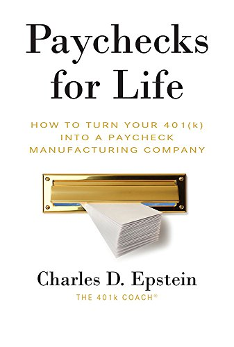 9781599326375: Paychecks for Life: How To Turn Your 401 (K) Into A Paycheck Manufacturing Company