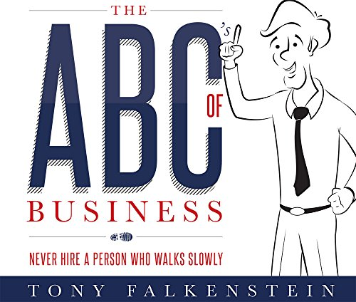 9781599326702: The ABC's of Business: Never Hire a Person Who Walks Slowly