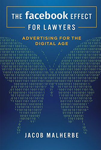 The Facebook Effect For Lawyers: Advertising For The Digital Age: Jacob Malherbe