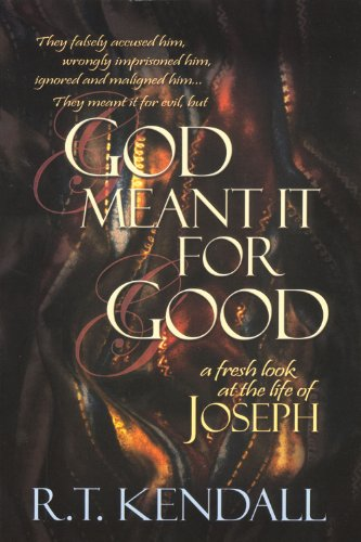God Meant It for Good: A Fresh Look at the Life of Joseph: Kendall, R. T.