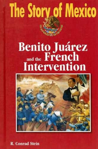 9781599350523: Benito Juarez and the French Intervention (The Story of Mexico)