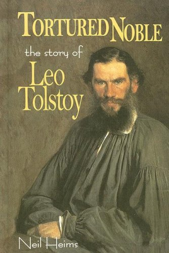 Tortured Noble: The Story of Leo Tolstoy (Library Binding): Neil Heims