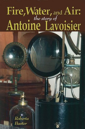 9781599350875: Fire, Water, and Air: The Story of Antoine Lavoisier