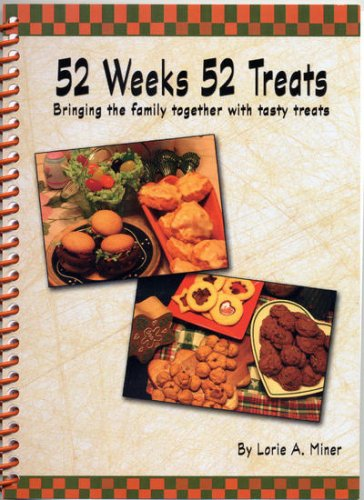 58 Weeks 52 Treats, Bringing the family together with tasty treats: Lorie A. Miner
