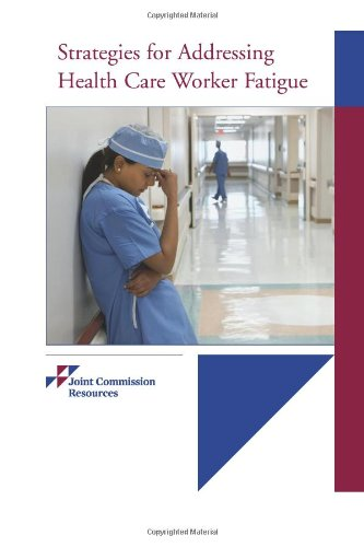 Strategies for Addressing Health Care Worker Fatigue - Joint Commission