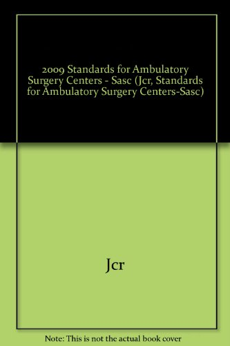 9781599402543: 2009 Standards for Ambulatory Surgical Centers (SASC) (Jcr, Standards for Ambulatory Surgery Centers-Sasc)