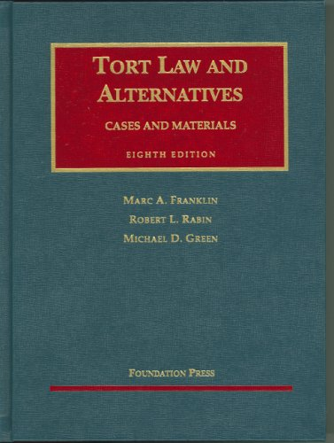 Tort Law And Alternatives: Cases And Materials, Eight Edition: Marc A. Franklin, Robert L. Rabin, ...