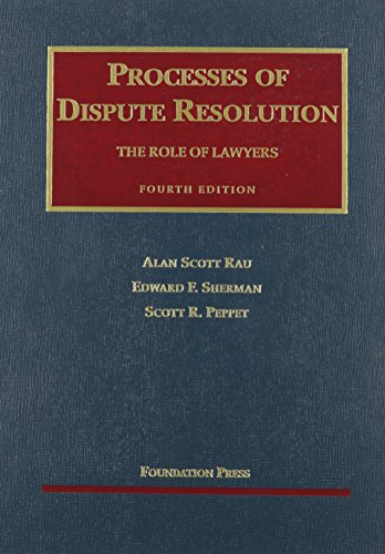 Processes of Dispute Resolution: he Role of: Rau, Alan; Sherman,