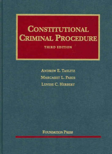 Constitutional Criminal Procedure (University Casebook): Andrew E. Taslitz,