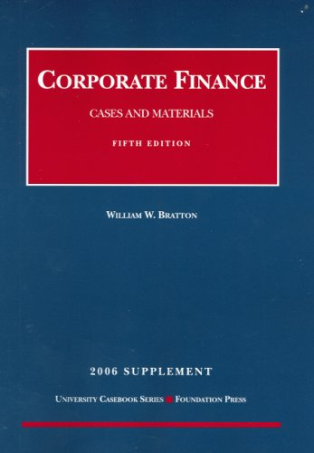 Corporate Finance: Cases and Materials, 2006 Supplement to (University Casebook) (1599411083) by William W. Bratton