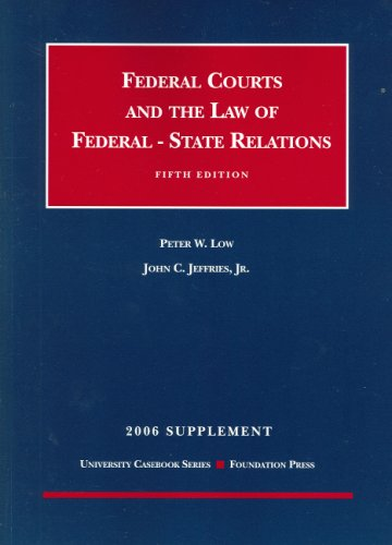 Low And Jeffries' Federal Courts And the Law of Federal-state Relations 2006: Supplement (University Casebook) (1599411288) by Jr. Jeffries John C.; Peter W. Low