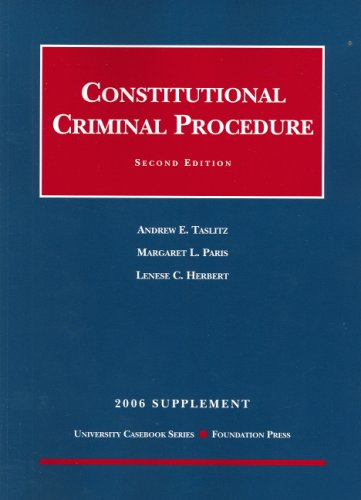Constitutional Criminal Procedure 2006 (University Casebook): Andrew E. Taslitz,