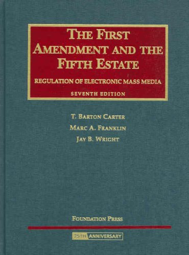 9781599412276: Carter, Franklin and Wright's The First Amendment and The Fifth Estate: Regulation of Electronic Mass Media, 7th (University Casebook Series) (English and English Edition)